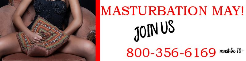 Masturbation May 1-800-356-6169